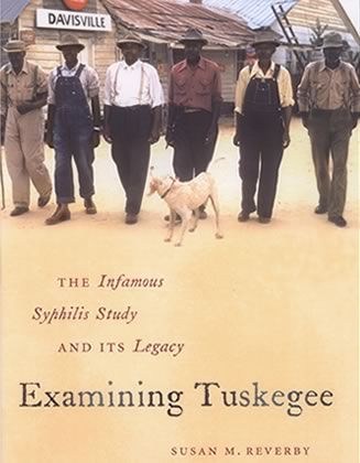 Examining Tuskegee: The Infamous Syphilis  Study and its Legacy, by Susan M. Reverby